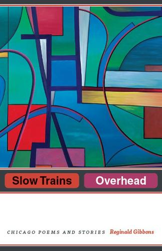 Slow Trains Overhead: Chicago Poems and Stories (Hardback)