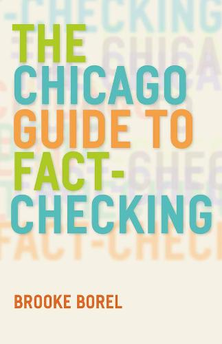 The Chicago Guide to Fact-Checking - Chicago Guides to Writing, Editing and Publishing (Hardback)
