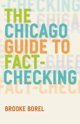 The Chicago Guide to Fact-Checking - Chicago Guides to Writing, Editing and Publishing (Paperback)