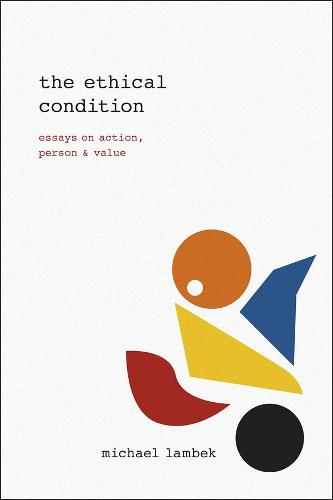 The Ethical Condition: Essays on Action, Person, and Value (Hardback)