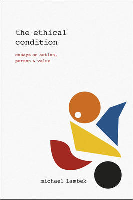 The Ethical Condition: Essays on Action, Person, and Value (Paperback)