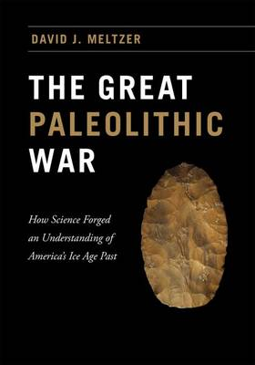 The Great Paleolithic War: How Science Forged an Understanding of America's Ice Age Past (Hardback)