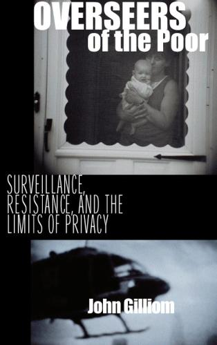Overseers of the Poor: Surveillance, Resistance and the Limits of Privacy (Hardback)