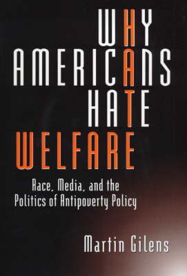 Why Americans Hate Welfare: Race, Media and the Politics of Antipoverty Policy - Studies in Communication, Media & Public Opinion (Paperback)