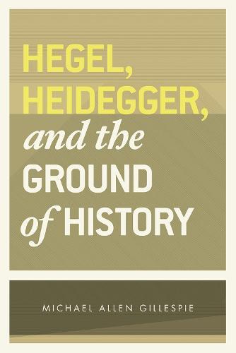 Hegel, Heidegger and the Ground of History (Paperback)