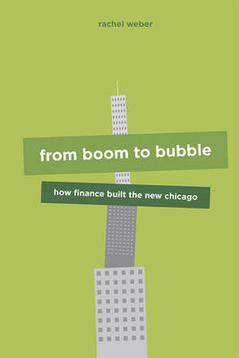 From Boom to Bubble: How Finance Built the New Chicago (Hardback)