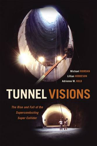 Tunnel Visions: The Rise and Fall of the Superconducting Super Collider (Hardback)