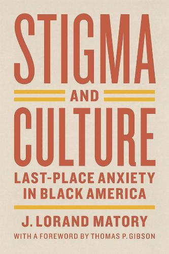 Stigma and Culture: Last-Place Anxiety in Black America - Lewis Henry Morgan Lecture Series (Hardback)