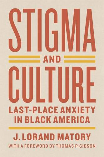 Stigma and Culture: Last-Place Anxiety in Black America - Lewis Henry Morgan Lecture Series (Paperback)