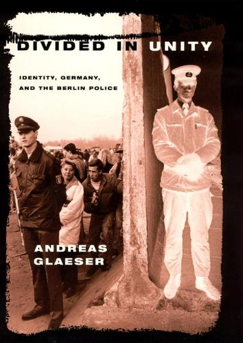 Divided in Unity: Identity, Germany and the Berlin Police (Paperback)