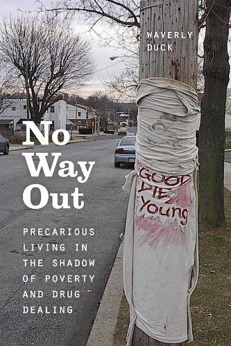 No Way Out: Precarious Living in the Shadow of Poverty and Drug Dealing (Hardback)