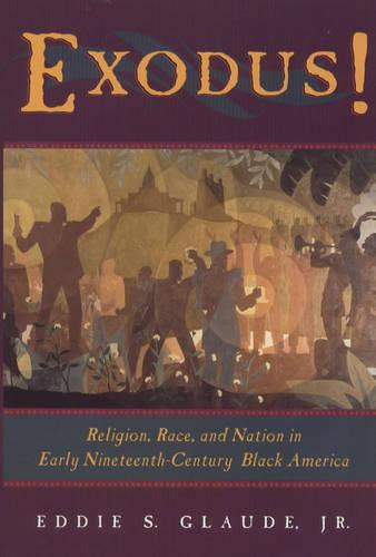Exodus!: Religion, Race and Nation in Early Nineteenth-century Black America (Paperback)