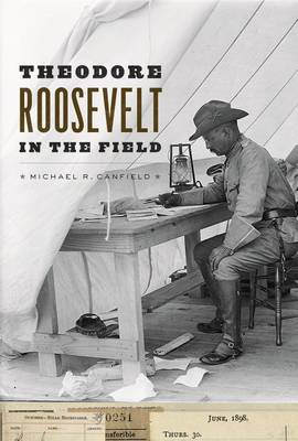 Theodore Roosevelt in the Field (Hardback)