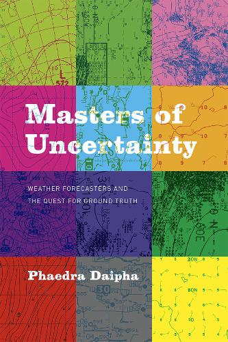Masters of Uncertainty: Weather Forecasters and the Quest for Ground Truth (Paperback)