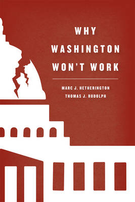 Why Washington Won't Work: Polarization, Political Trust, and the Governing Crisis - Chicago Studies in American Politics (Paperback)