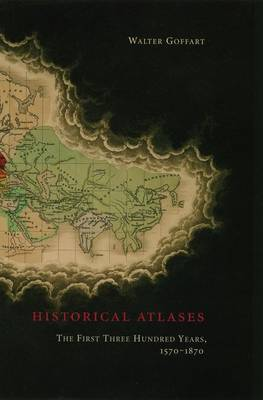 Historical Atlases: The First Three Hundred Years 1570-1870 (Hardback)