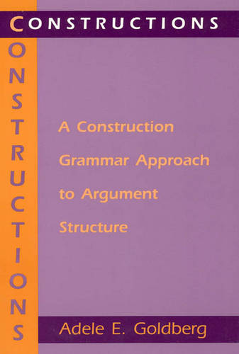 Constructions: Construction Grammar Approach to Argument Structure - Cognitive Theory of Language & Culture S. (Paperback)