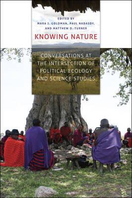 Knowing Nature: Conversations at the Intersection of Political Ecology and Science Studies (Paperback)