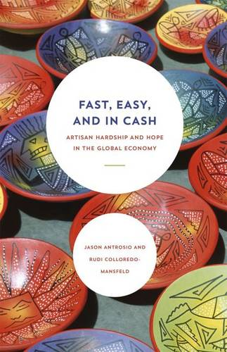 Fast, Easy, and in Cash: Artisan Hardship and Hope in the Global Economy (Paperback)