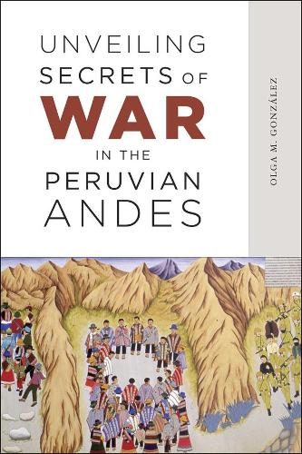 Unveiling Secrets of War in the Peruvian Andes (Hardback)