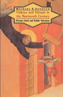 Violence and Miracle in the Fourteenth Century: Private Grief and Public Salvation (Paperback)