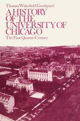 A History of the University of Chicago: The First Quarter Century (Paperback)