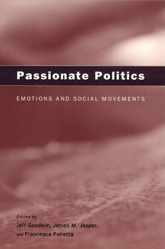 Passionate Politics: Emotions and Social Movements (Paperback)