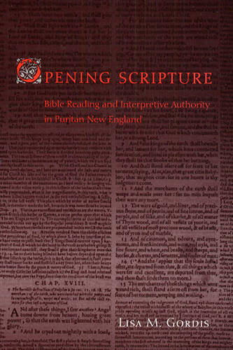 Opening Scripture: Bible Reading and Interpretive Authority in Puritan New England (Hardback)