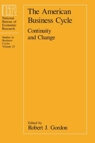 The American Business Cycle: Continuity and Change - National Bureau of Economic Research Conference Report 25 (Paperback)