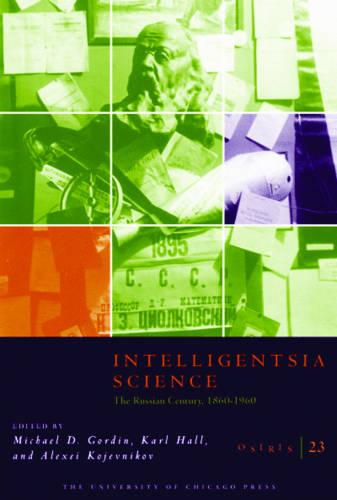 Intelligentsia Science: The Russian Century, 1860-1960 - Osiris v. 23 (Paperback)