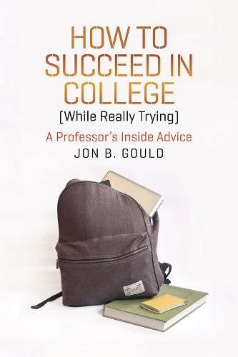 How to Succeed in College (while Really Trying): A Professor's Inside Advice (Paperback)