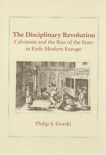 The Disciplinary Revolution: Calvinism and the Rise of the State in Early Modern Europe (Paperback)