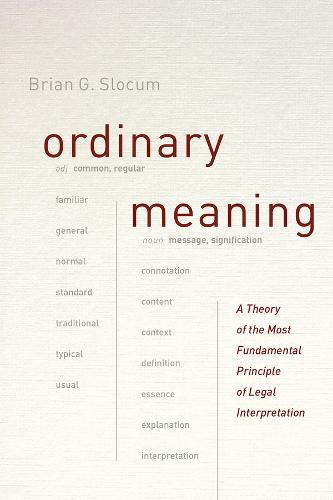 Ordinary Meaning: A Theory of the Most Fundamental Principle of Legal Interpretation (Hardback)