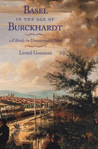 Basel in the Age of Burckhardt: A Study in Unseasonable Ideas (Paperback)