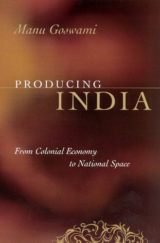 Producing India: From Colonial Economy to National Space (Paperback)