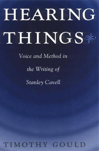 Hearing Things: Voice and Method in the Writing of Stanley Cavell (Hardback)