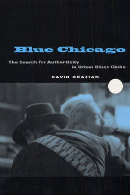 Blue Chicago: The Search for Authenticity in Urban Blues Clubs (Hardback)