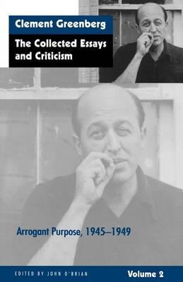 Collected Essays and Criticism: Arrogant Purpose, 1945-49 v. 2 (Paperback)