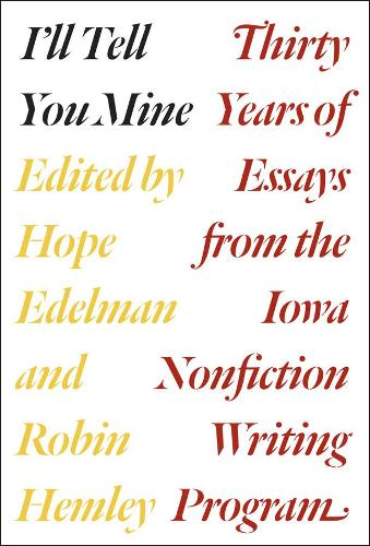 I'll Tell You Mine: Thirty Years of Essays from the Iowa Nonfiction Writing Program (Hardback)
