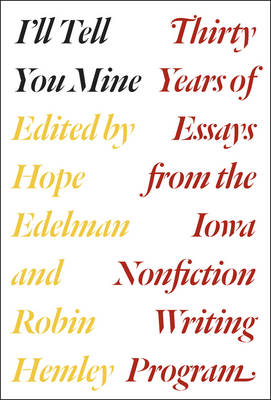 I'll Tell You Mine: Thirty Years of Essays from the Iowa Nonfiction Writing Program (Paperback)