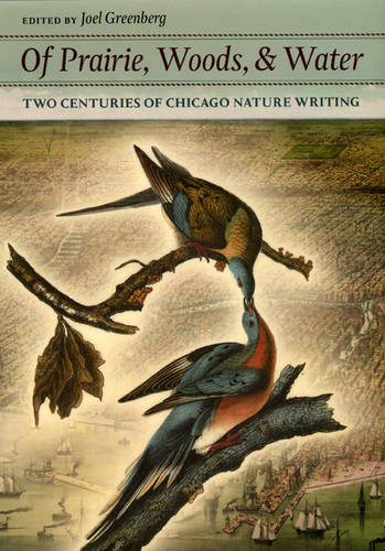 Of Prairie, Woods, and Water: Two Centuries of Chicago Nature Writing (Hardback)