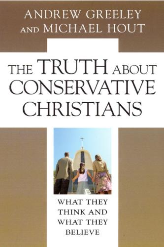 The Truth About Conservative Christians: What They Think and What They Believe (Hardback)