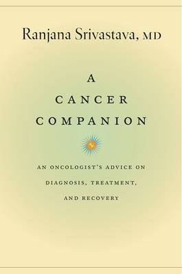 A Cancer Companion: An Oncologist's Advice on Diagnosis, Treatment, and Recovery (Hardback)