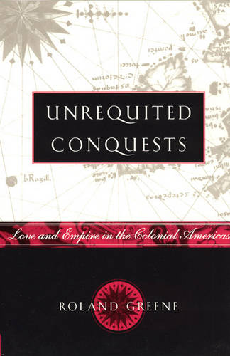 Unrequited Conquests: Love and Empire in the Colonial Americas (Paperback)
