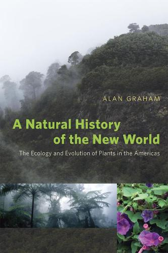 A Natural History of the New World: The Ecology and Evolution of Plants in the Americas (Hardback)