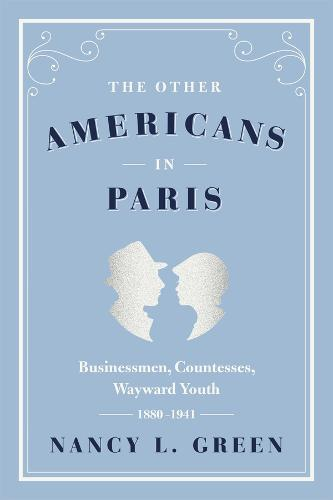 The Other Americans in Paris: Businessmen, Countesses, Wayward Youth, 1880-1941 (Hardback)