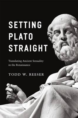 Setting Plato Straight: Translating Ancient Sexuality in the Renaissance (Hardback)