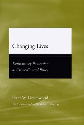 Changing Lives: Delinquency Prevention as Crime-control Policy - Adolescent Development and Legal Policy (Hardback)