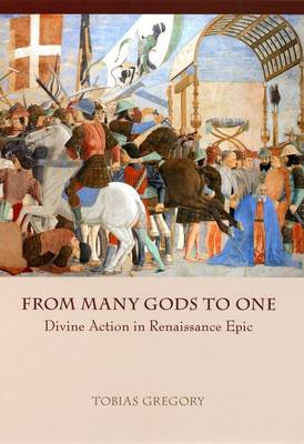 From Many Gods to One: Divine Action in Renaissance Epic (Hardback)