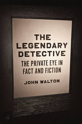 The Legendary Detective: The Private Eye in Fact and Fiction (Hardback)